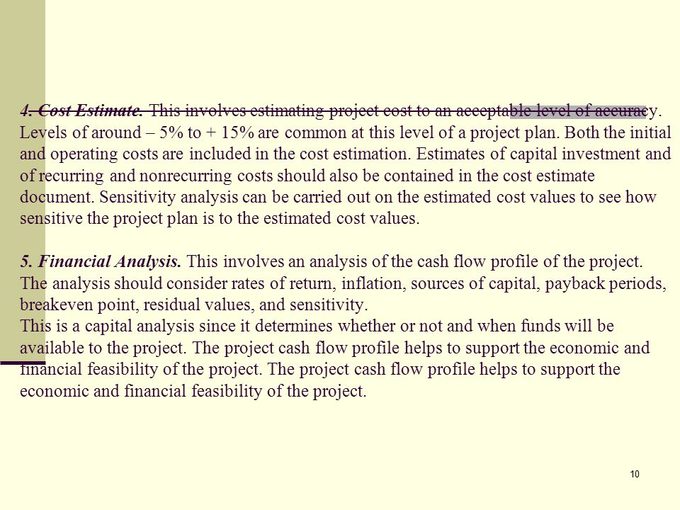 10 4.Cost Estimate. This involves estimating project cost to an acceptable level of accuracy.