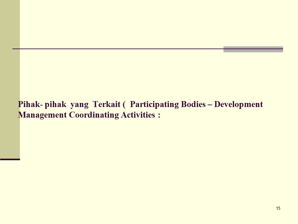 15 Pihak- pihak yang Terkait ( Participating Bodies – Development Management Coordinating Activities :