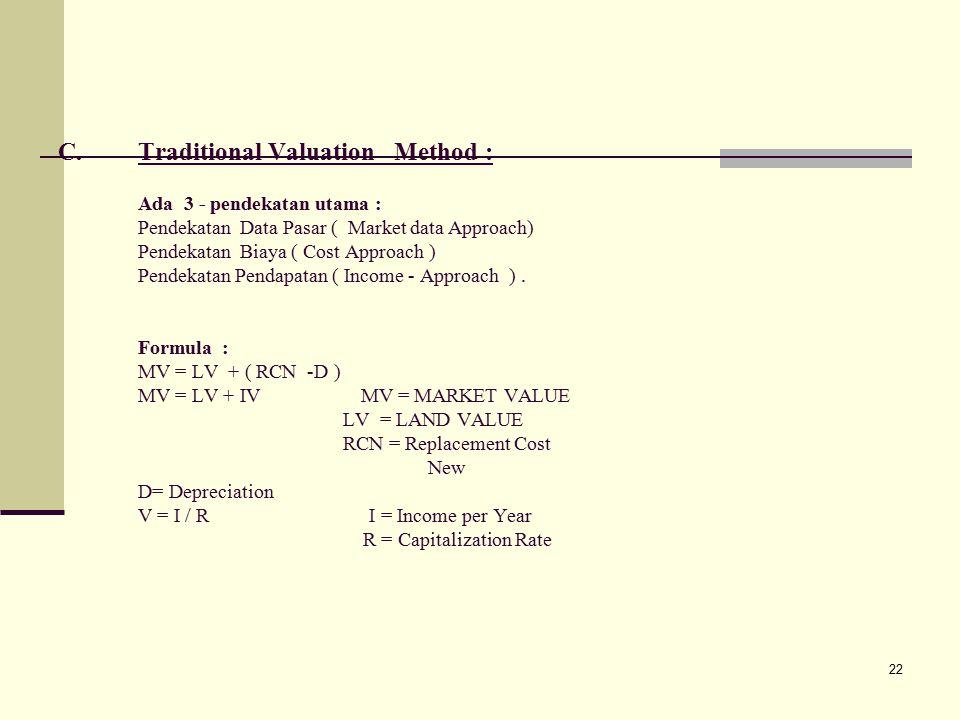 22 C.Traditional Valuation Method : Ada 3 - pendekatan utama : Pendekatan Data Pasar ( Market data Approach) Pendekatan Biaya ( Cost Approach ) Pendekatan Pendapatan ( Income - Approach ).