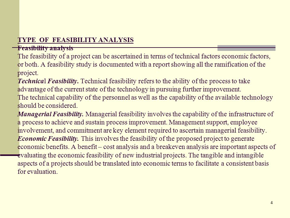 4 TYPE OF FEASIBILITY ANALYSIS Feasibility analysis The feasibility of a project can be ascertained in terms of technical factors economic factors, or both.