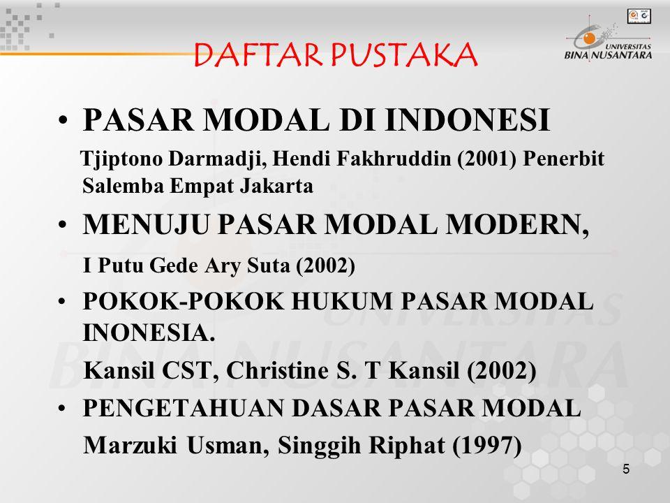 5 DAFTAR PUSTAKA PASAR MODAL DI INDONESI Tjiptono Darmadji, Hendi Fakhruddin (2001) Penerbit Salemba Empat Jakarta MENUJU PASAR MODAL MODERN, I Putu G