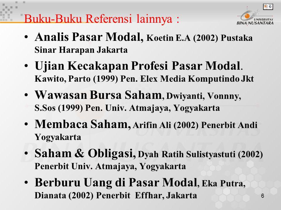 6 Buku-Buku Referensi lainnya : Analis Pasar Modal, Koetin E.A (2002) Pustaka Sinar Harapan Jakarta Ujian Kecakapan Profesi Pasar Modal. Kawito, Parto