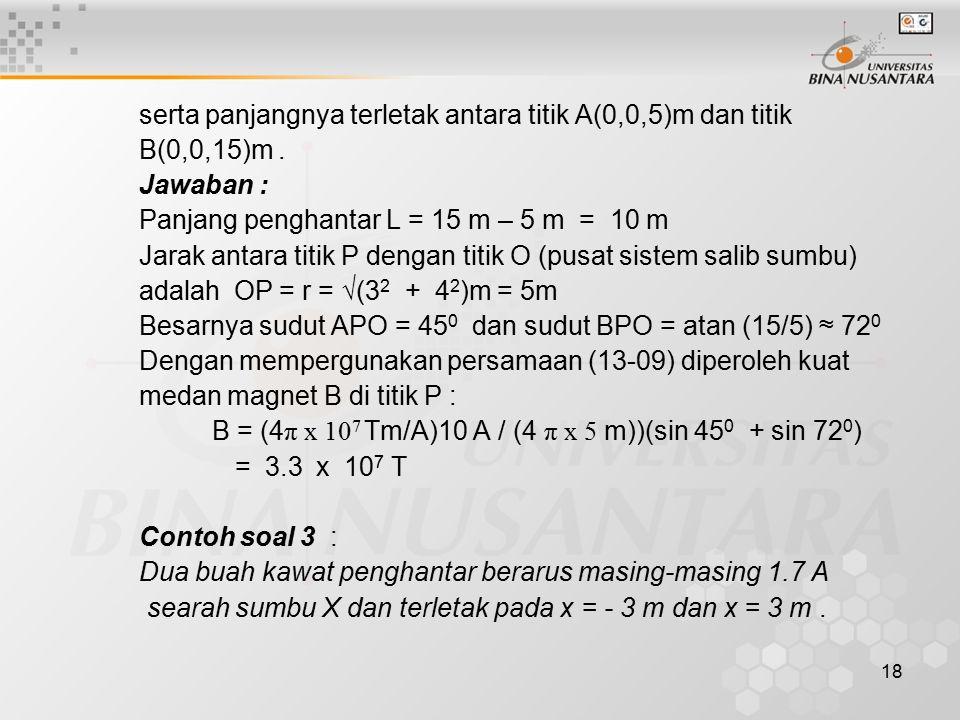 18 serta panjangnya terletak antara titik A(0,0,5)m dan titik B(0,0,15)m. Jawaban : Panjang penghantar L = 15 m – 5 m = 10 m Jarak antara titik P deng