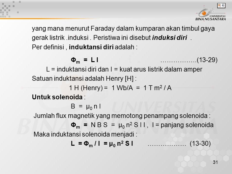31 yang mana menurut Faraday dalam kumparan akan timbul gaya gerak listrik.induksi. Peristiwa ini disebut induksi diri. Per definisi, induktansi diri