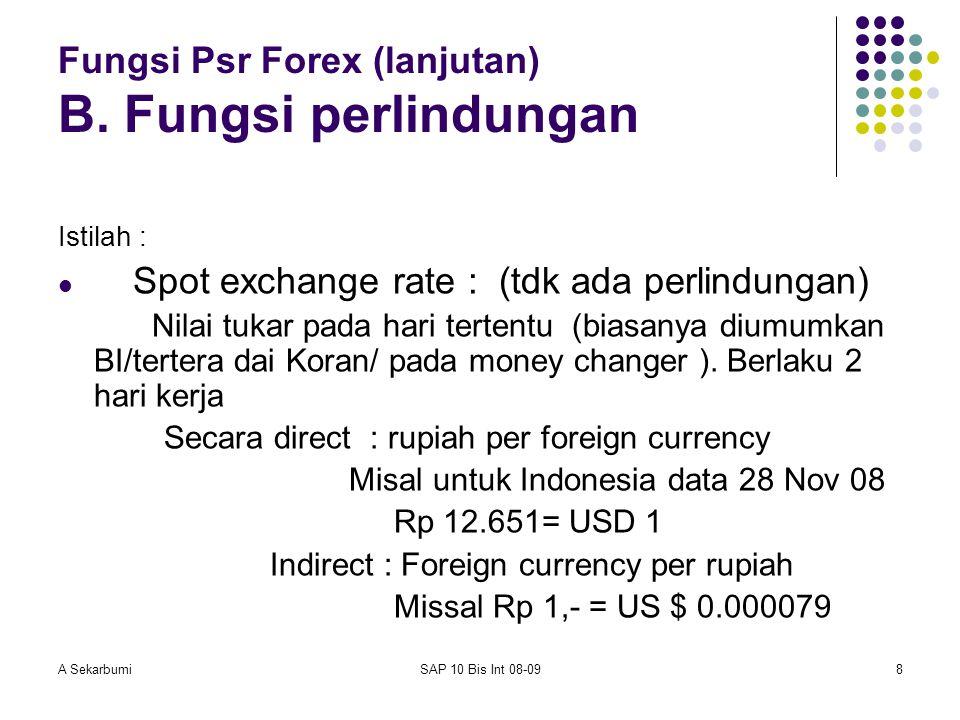 A SekarbumiSAP 10 Bis Int 08-098 Fungsi Psr Forex (lanjutan) B. Fungsi perlindungan Istilah : Spot exchange rate : (tdk ada perlindungan) Nilai tukar