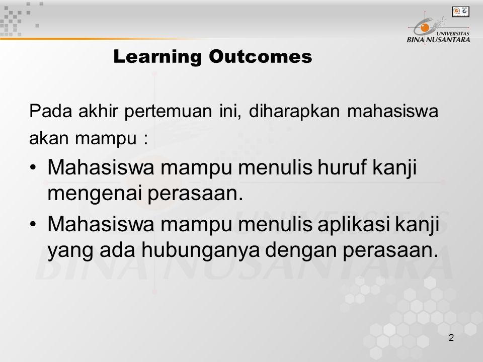 2 Learning Outcomes Pada akhir pertemuan ini, diharapkan mahasiswa akan mampu : Mahasiswa mampu menulis huruf kanji mengenai perasaan.