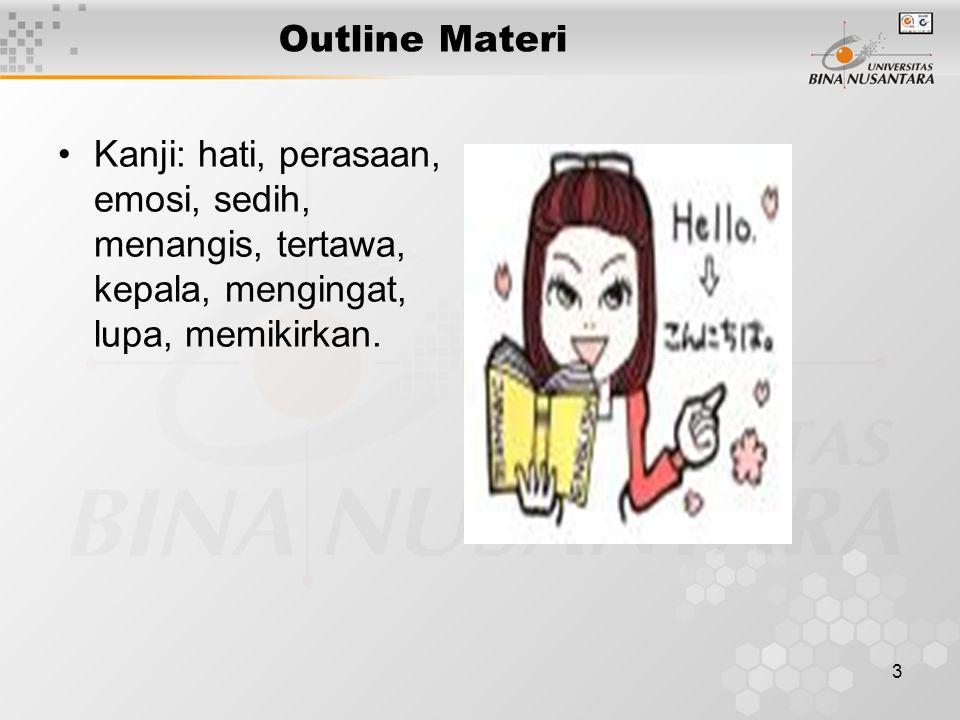 3 Outline Materi Kanji: hati, perasaan, emosi, sedih, menangis, tertawa, kepala, mengingat, lupa, memikirkan.