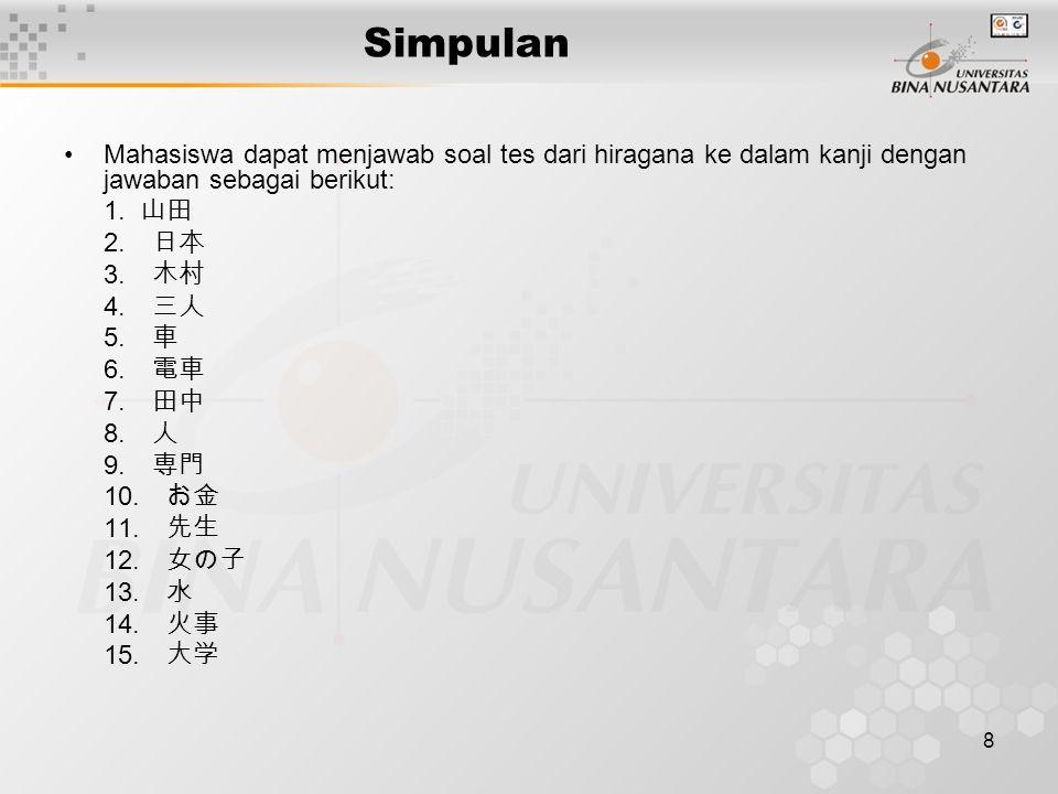 9 Mahasiswa dapat menjawab soal tes dari kanji ke dalam hiragana dengan jawaban sebagai berikut: 1.