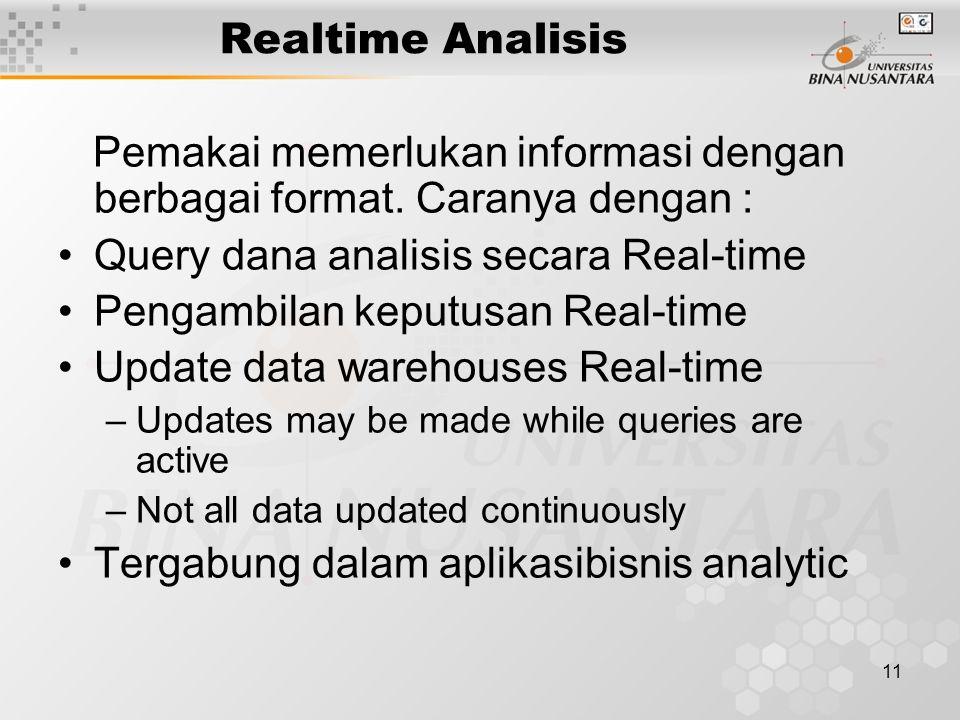 11 Realtime Analisis Pemakai memerlukan informasi dengan berbagai format.