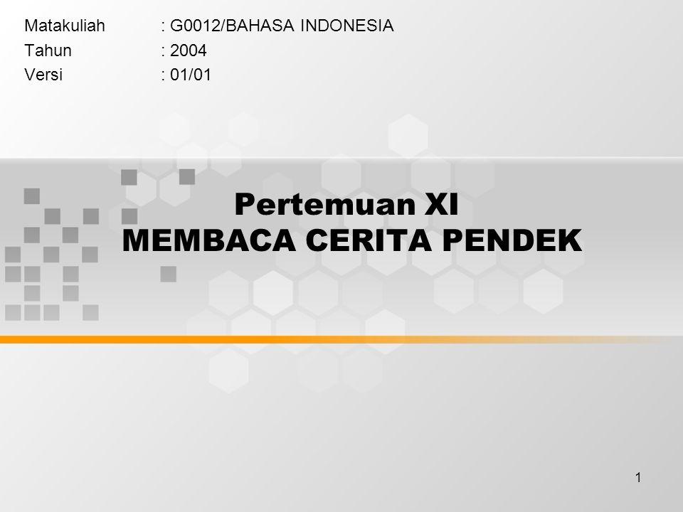 1 Pertemuan XI MEMBACA CERITA PENDEK Matakuliah: G0012/BAHASA INDONESIA Tahun: 2004 Versi: 01/01
