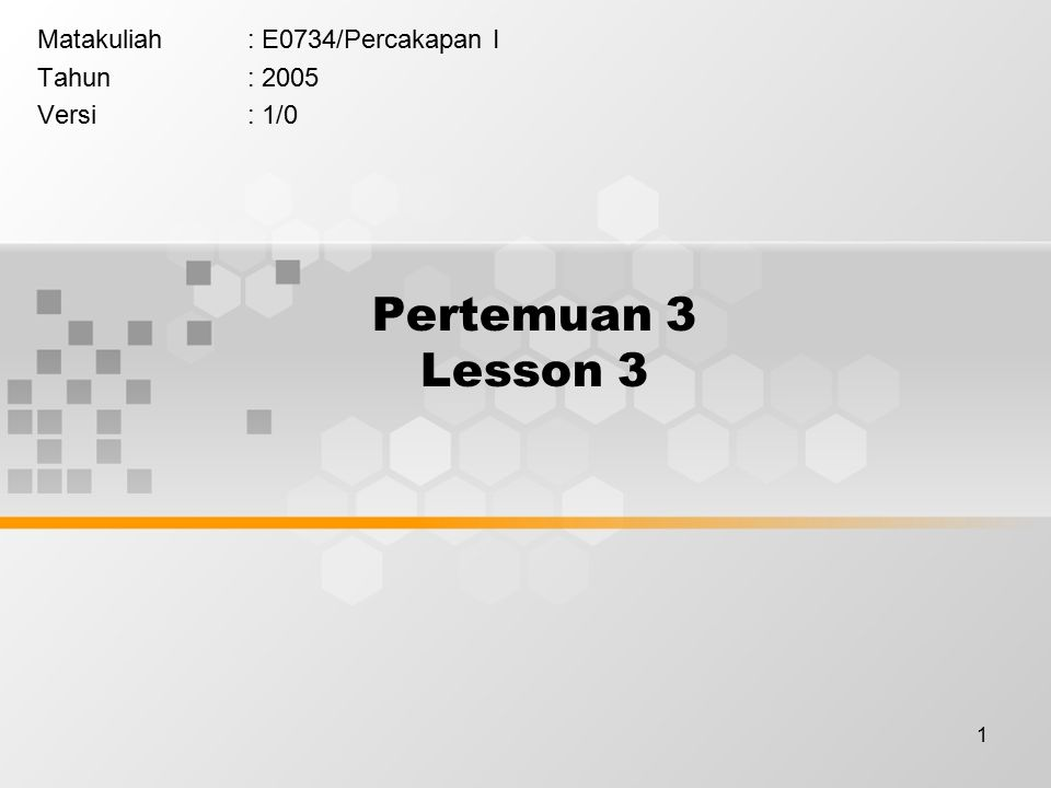 1 Pertemuan 3 Lesson 3 Matakuliah: E0734/Percakapan I Tahun: 2005 Versi: 1/0