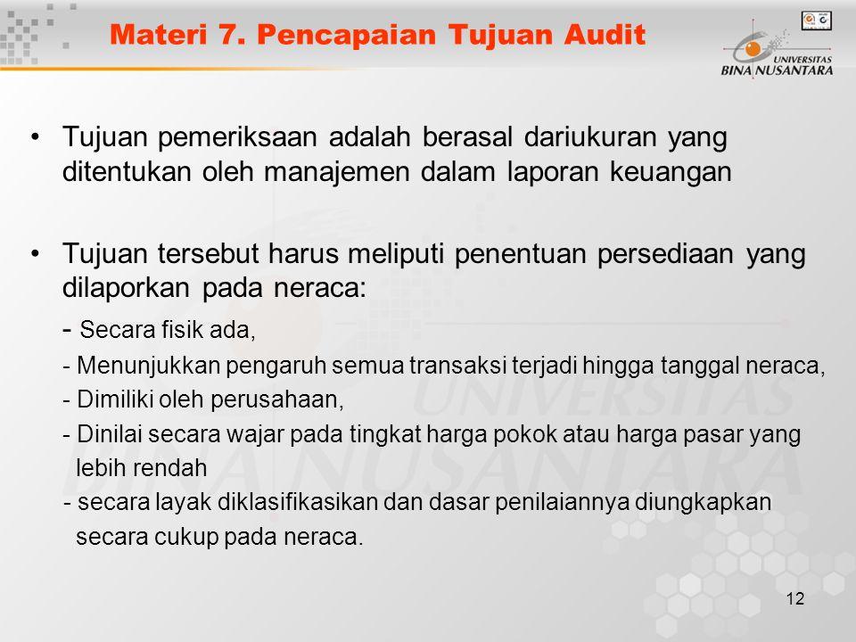 12 Materi 7. Pencapaian Tujuan Audit Tujuan pemeriksaan adalah berasal dariukuran yang ditentukan oleh manajemen dalam laporan keuangan Tujuan tersebu