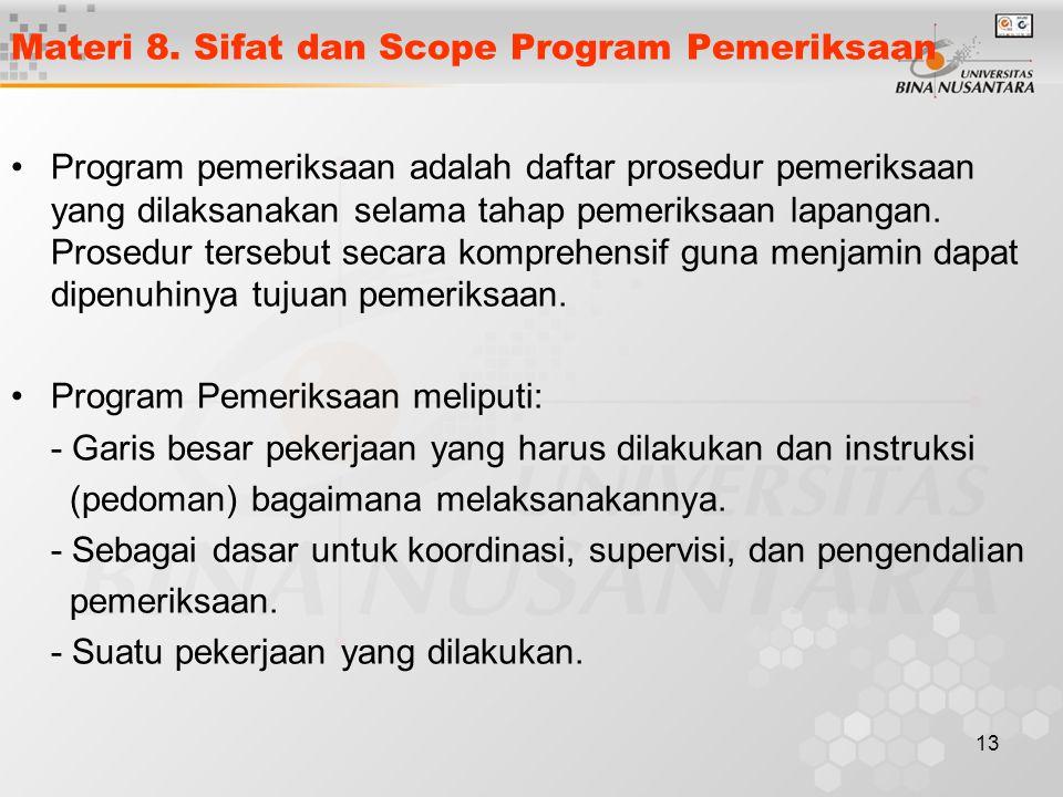 13 Materi 8. Sifat dan Scope Program Pemeriksaan Program pemeriksaan adalah daftar prosedur pemeriksaan yang dilaksanakan selama tahap pemeriksaan lap