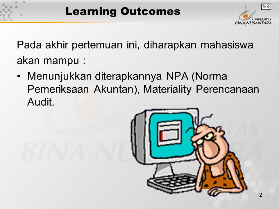 2 Learning Outcomes Pada akhir pertemuan ini, diharapkan mahasiswa akan mampu : Menunjukkan diterapkannya NPA (Norma Pemeriksaan Akuntan), Materiality