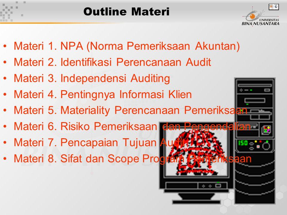 3 Outline Materi Materi 1. NPA (Norma Pemeriksaan Akuntan) Materi 2. Identifikasi Perencanaan Audit Materi 3. Independensi Auditing Materi 4. Pentingn