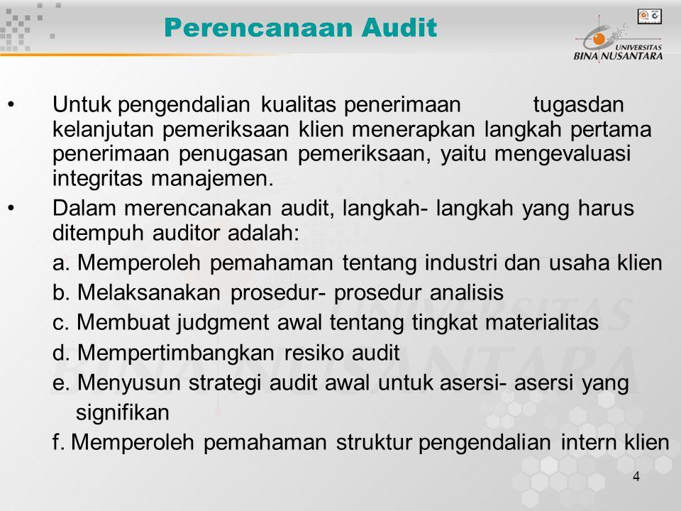 4 Perencanaan Audit Untuk pengendalian kualitas penerimaan tugasdan kelanjutan pemeriksaan klien menerapkan langkah pertama penerimaan penugasan pemer