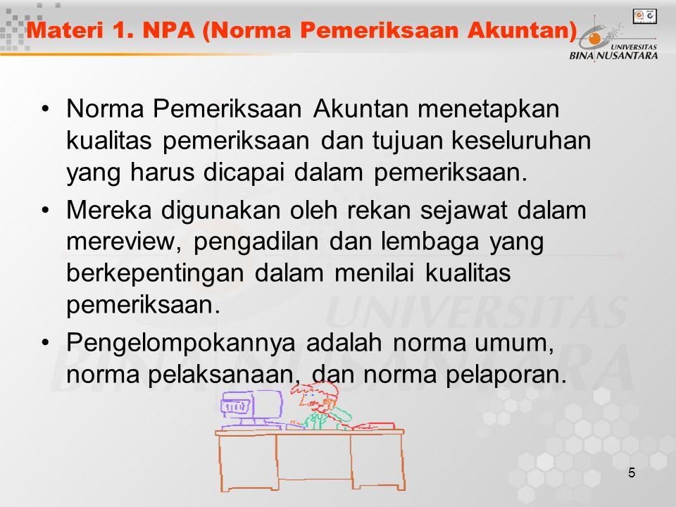 5 Materi 1. NPA (Norma Pemeriksaan Akuntan) Norma Pemeriksaan Akuntan menetapkan kualitas pemeriksaan dan tujuan keseluruhan yang harus dicapai dalam