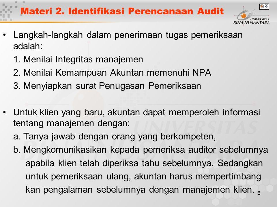 6 Materi 2. Identifikasi Perencanaan Audit Langkah-langkah dalam penerimaan tugas pemeriksaan adalah: 1. Menilai Integritas manajemen 2. Menilai Kemam