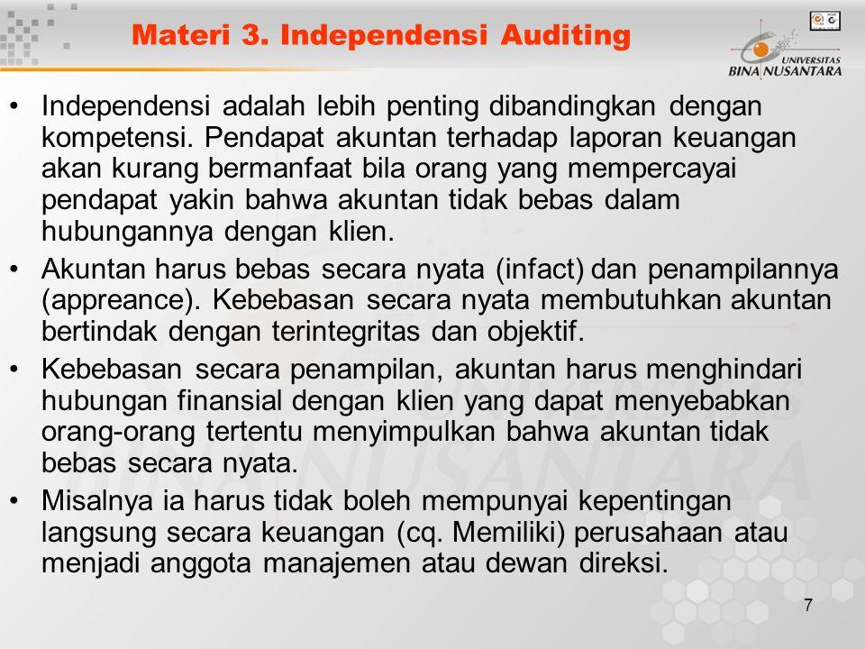 7 Materi 3. Independensi Auditing Independensi adalah lebih penting dibandingkan dengan kompetensi. Pendapat akuntan terhadap laporan keuangan akan ku