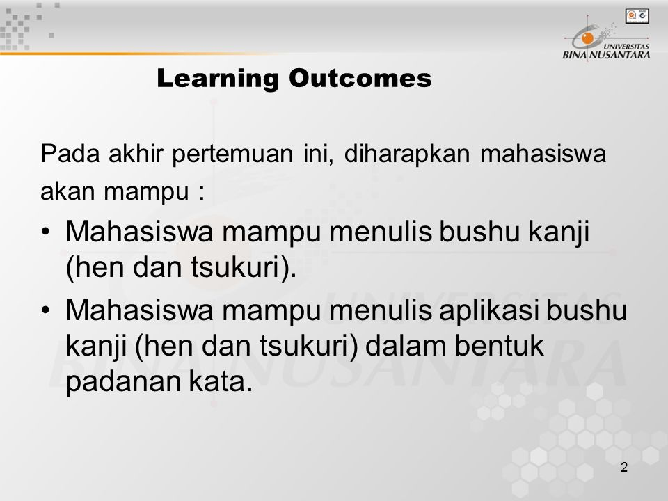 2 Learning Outcomes Pada akhir pertemuan ini, diharapkan mahasiswa akan mampu : Mahasiswa mampu menulis bushu kanji (hen dan tsukuri). Mahasiswa mampu