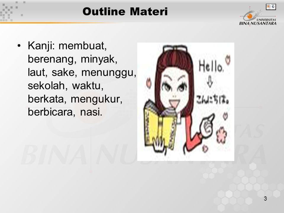 3 Outline Materi Kanji: membuat, berenang, minyak, laut, sake, menunggu, sekolah, waktu, berkata, mengukur, berbicara, nasi.