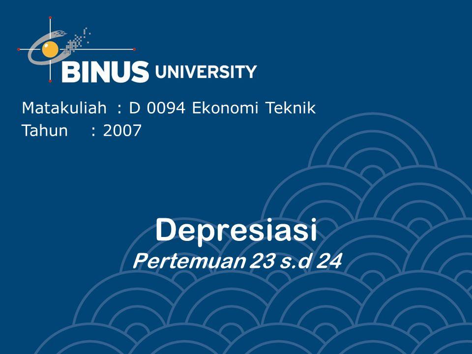 Depresiasi Pertemuan 23 s.d 24 Matakuliah: D 0094 Ekonomi Teknik Tahun: 2007