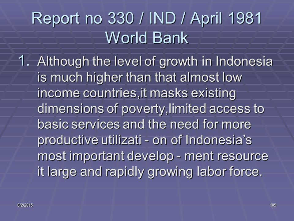 6/2/2015109 Report no 330 / IND / April 1981 World Bank 1. Although the level of growth in Indonesia is much higher than that almost low income countr