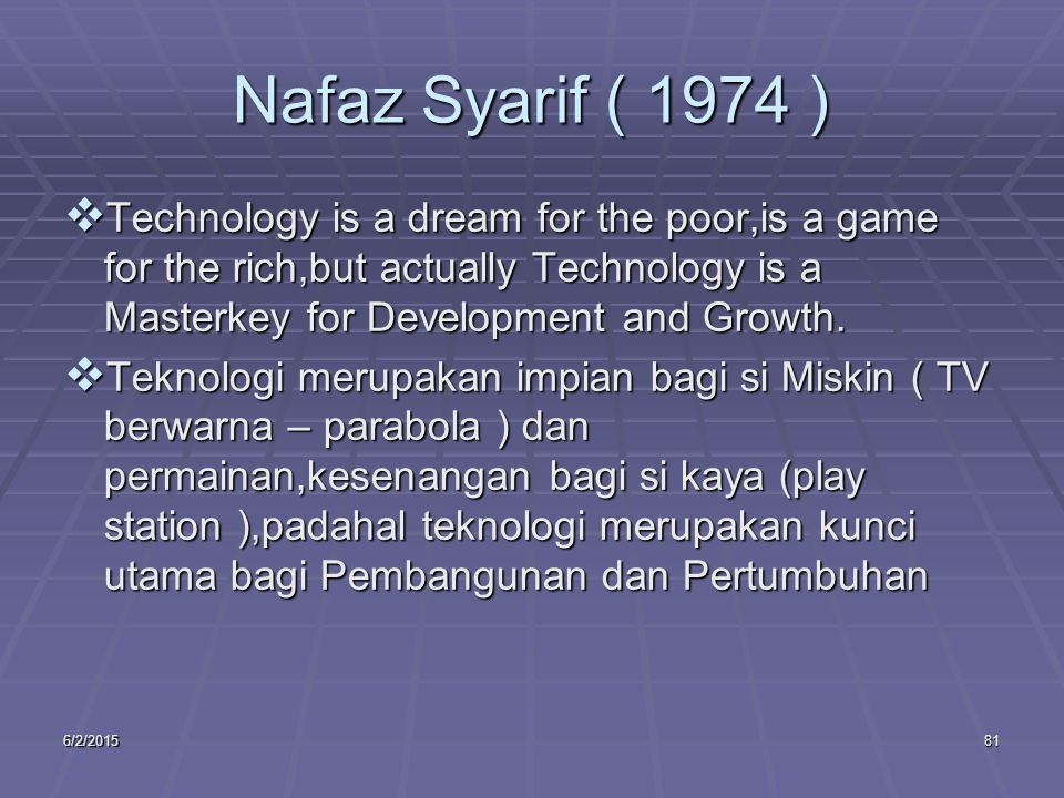 6/2/201581 Nafaz Syarif ( 1974 )  Technology is a dream for the poor,is a game for the rich,but actually Technology is a Masterkey for Development an