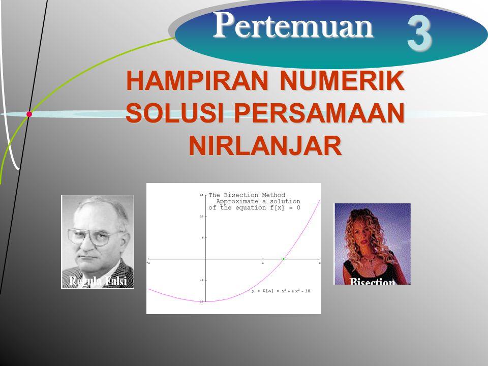 3 PERSAMAAN NIRLANJAR (N0N LINIER) Yaitu persamaan yang mengandung variabel berpangkat lebih dari satu dan/atau yang mengandung fungsi-fungsi transenden Contoh: 1.
