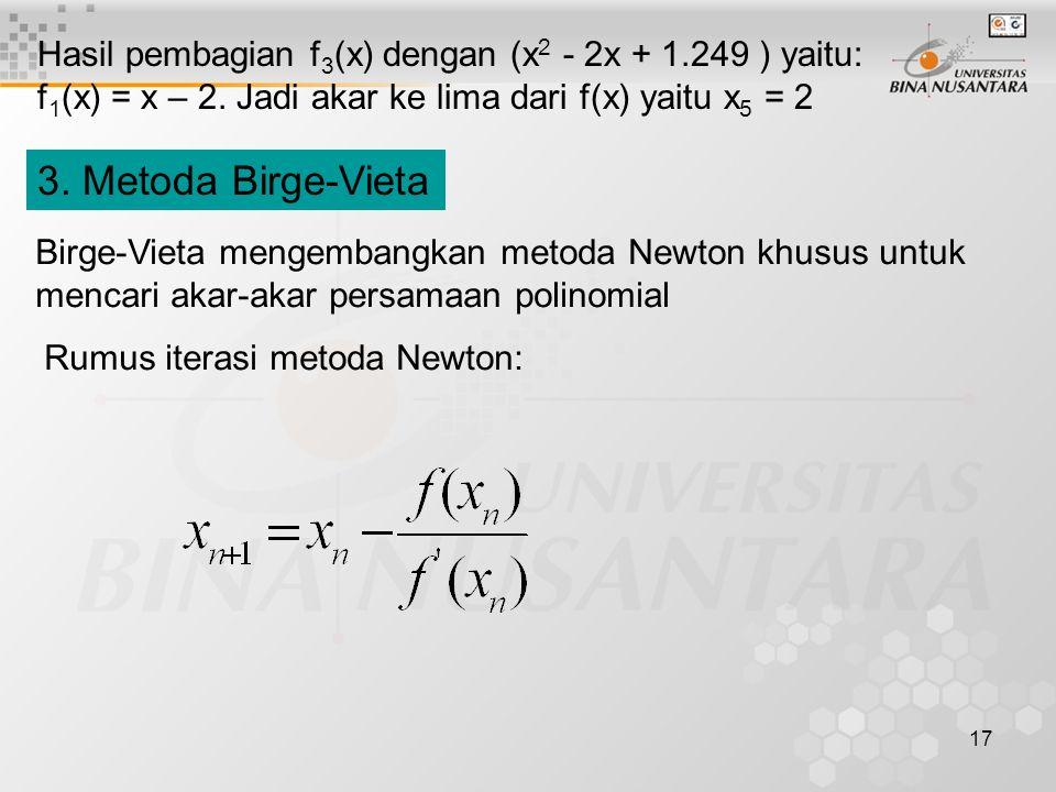 17 Hasil pembagian f 3 (x) dengan (x 2 - 2x + 1.249 ) yaitu: f 1 (x) = x – 2. Jadi akar ke lima dari f(x) yaitu x 5 = 2 3. Metoda Birge-Vieta Birge-Vi