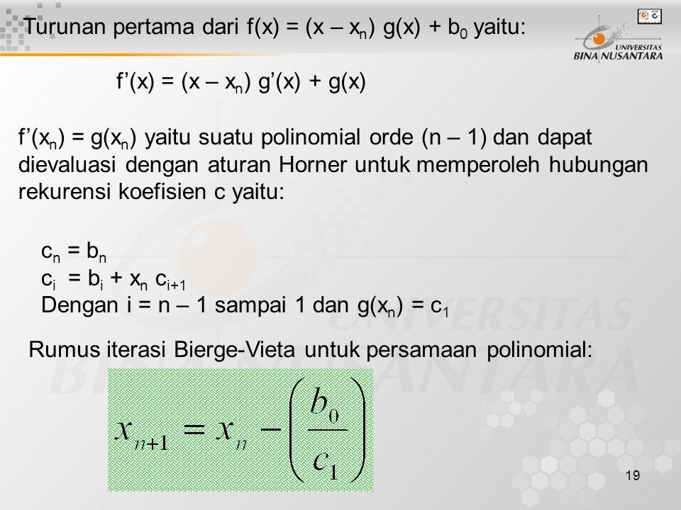 19 Turunan pertama dari f(x) = (x – x n ) g(x) + b 0 yaitu: f'(x) = (x – x n ) g'(x) + g(x) f'(x n ) = g(x n ) yaitu suatu polinomial orde (n – 1) dan