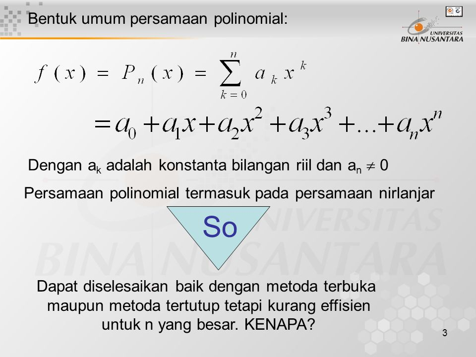 3 Bentuk umum persamaan polinomial: Dengan a k adalah konstanta bilangan riil dan a n  0 Persamaan polinomial termasuk pada persamaan nirlanjar Dapat