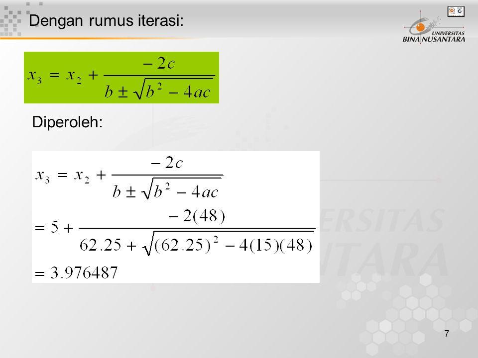 18 f(x) dan f'(x) dievaluasi dengan aturan Horner secara rekursif untuk memperoleh koefisien b seperti yang telah digunakan Bairstow sehingga diperoleh hubungan rekurensi koefisien sbb: b n = a n b i = a i + x n b i+1 Dengan i = n – 1 sampai 0 dan f(x n ) = b 0 Bila dibagi dengan (x – x n ) diperoleh fungsi g(x) orde (n – 1) dengan sisa pembagian b 0, dan f(x) = (x – x n ) g(x) + b 0 dimana: