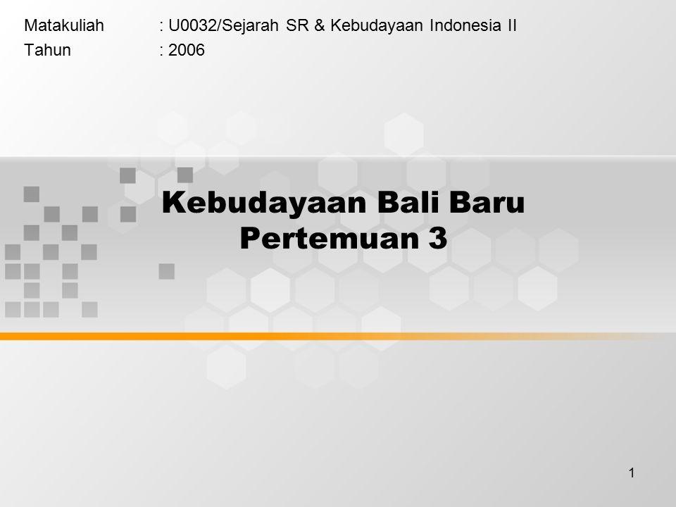 1 Kebudayaan Bali Baru Pertemuan 3 Matakuliah: U0032/Sejarah SR & Kebudayaan Indonesia II Tahun: 2006