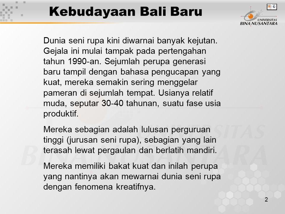 2 Kebudayaan Bali Baru Dunia seni rupa kini diwarnai banyak kejutan.