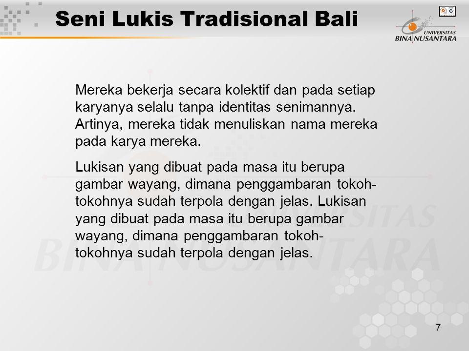 7 Seni Lukis Tradisional Bali Mereka bekerja secara kolektif dan pada setiap karyanya selalu tanpa identitas senimannya. Artinya, mereka tidak menulis