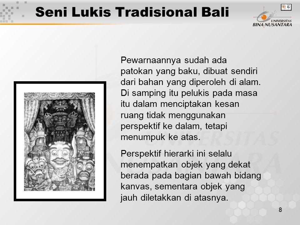 9 Seni Lukis Tradisional Bali Di samping itu penggambaran objek-objek manusia yang berbentuk wayang sudah pasti mengabaikan anatomi, sehingga secara keseluruhan kesan yang muncul kemudian adalah lukisan yang datar.