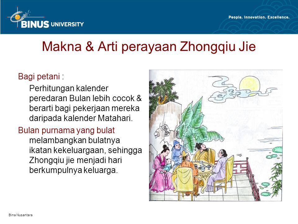 Bina Nusantara Makna & Arti perayaan Zhongqiu Jie Bagi petani : Perhitungan kalender peredaran Bulan lebih cocok & berarti bagi pekerjaan mereka daripada kalender Matahari.