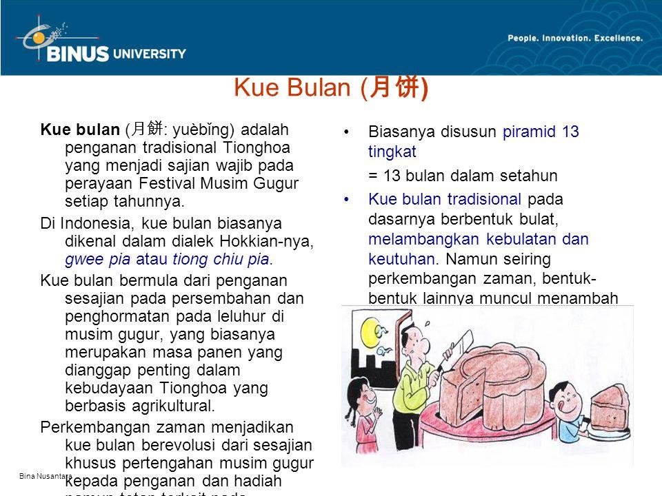 Bina Nusantara Kue Bulan ( 月饼 ) Kue bulan ( 月餅 : yuèbǐng) adalah penganan tradisional Tionghoa yang menjadi sajian wajib pada perayaan Festival Musim Gugur setiap tahunnya.