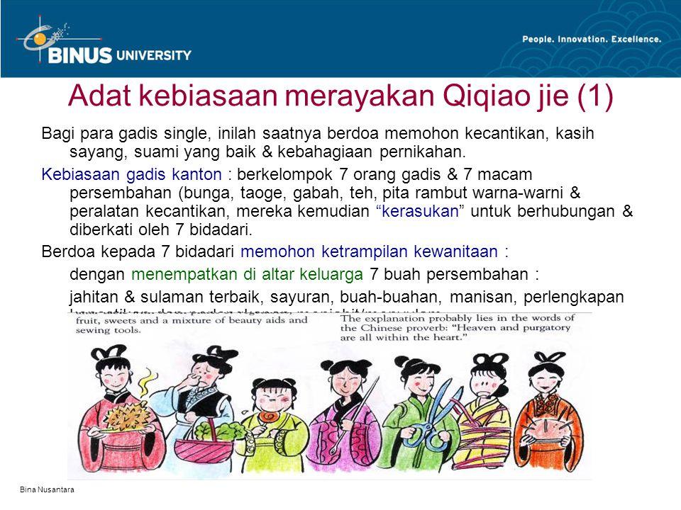 Bina Nusantara Adat kebiasaan merayakan Qiqiao jie (1) Bagi para gadis single, inilah saatnya berdoa memohon kecantikan, kasih sayang, suami yang baik & kebahagiaan pernikahan.
