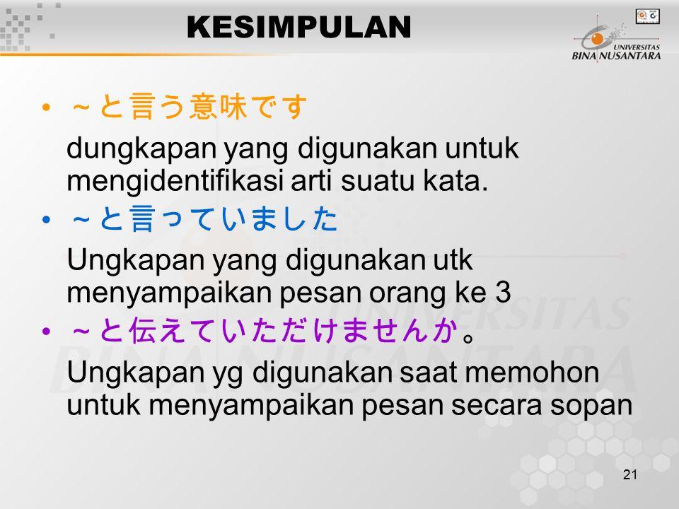 21 KESIMPULAN ~と言う意味です dungkapan yang digunakan untuk mengidentifikasi arti suatu kata.