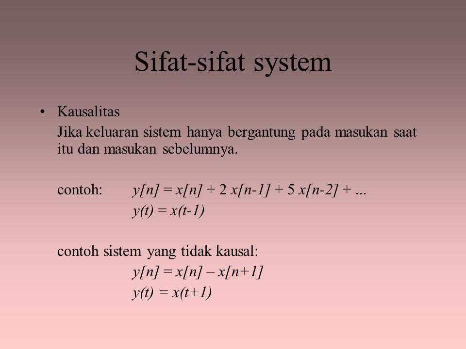 Sifat-sifat system Kausalitas Jika keluaran sistem hanya bergantung pada masukan saat itu dan masukan sebelumnya. contoh: y[n] = x[n] + 2 x[n-1] + 5 x