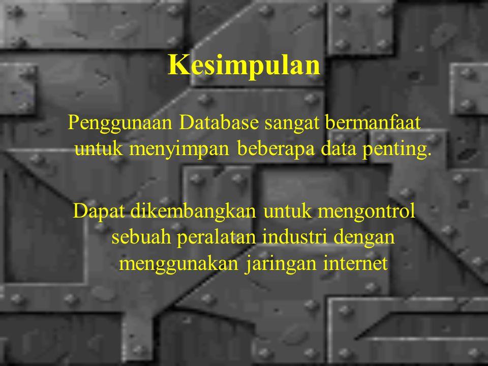 Kesimpulan Penggunaan Database sangat bermanfaat untuk menyimpan beberapa data penting.