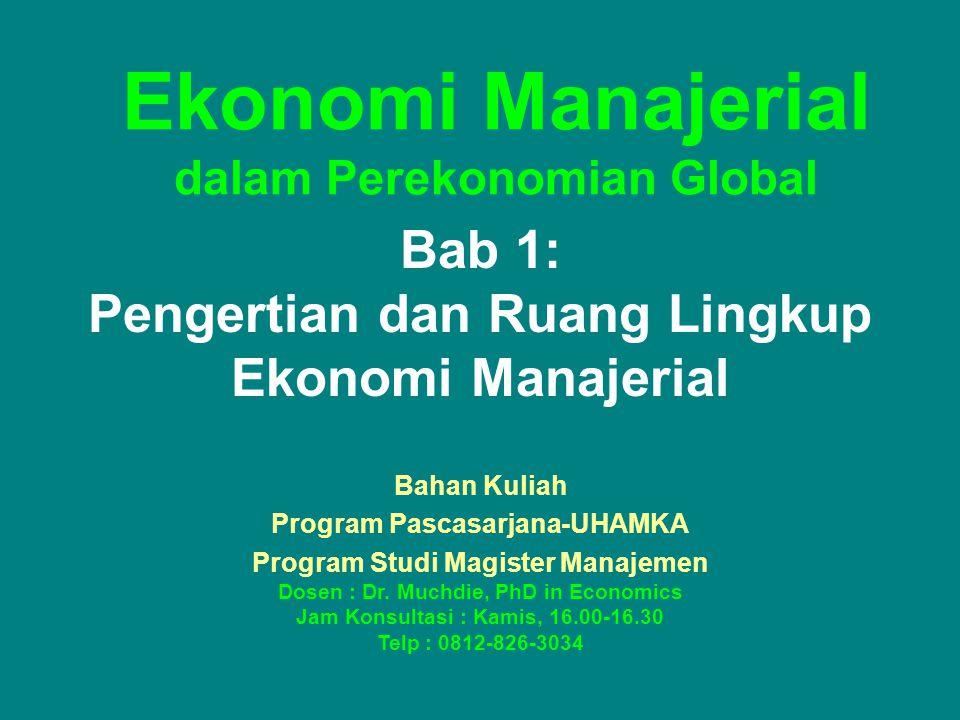 Ekonomi Manajerial dalam Perekonomian Global Bab 1: Pengertian dan Ruang Lingkup Ekonomi Manajerial Bahan Kuliah Program Pascasarjana-UHAMKA Program S