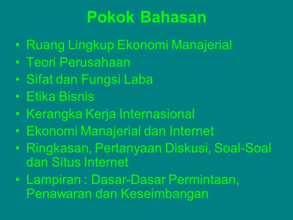 Pokok Bahasan Ruang Lingkup Ekonomi Manajerial Teori Perusahaan Sifat dan Fungsi Laba Etika Bisnis Kerangka Kerja Internasional Ekonomi Manajerial dan
