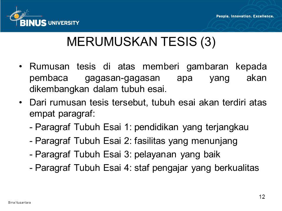 Bina Nusantara Rumusan tesis di atas memberi gambaran kepada pembaca gagasan-gagasan apa yang akan dikembangkan dalam tubuh esai. Dari rumusan tesis t