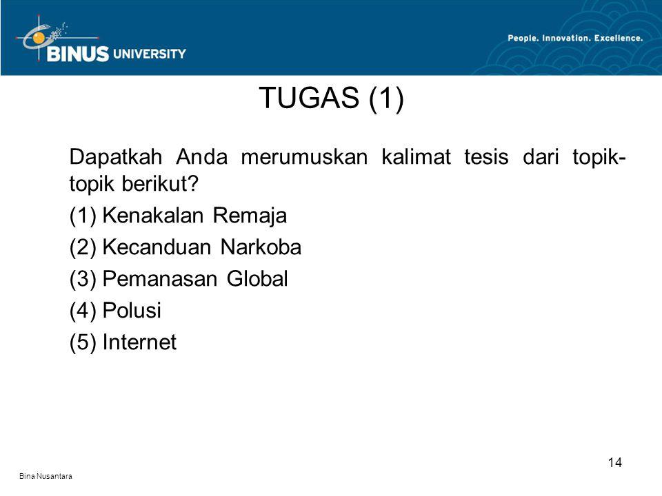 Bina Nusantara Dapatkah Anda merumuskan kalimat tesis dari topik- topik berikut? (1) Kenakalan Remaja (2) Kecanduan Narkoba (3) Pemanasan Global (4) P