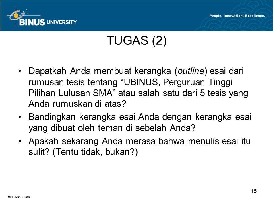 """Bina Nusantara Dapatkah Anda membuat kerangka (outline) esai dari rumusan tesis tentang """"UBINUS, Perguruan Tinggi Pilihan Lulusan SMA"""" atau salah satu"""
