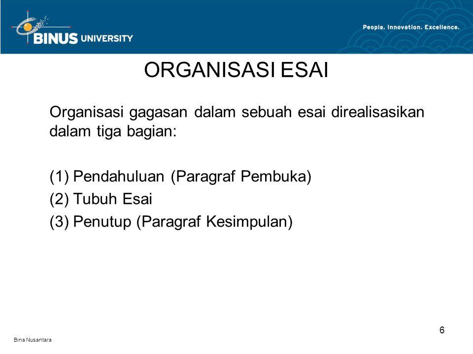 Bina Nusantara Organisasi gagasan dalam sebuah esai direalisasikan dalam tiga bagian: (1) Pendahuluan (Paragraf Pembuka) (2) Tubuh Esai (3) Penutup (P