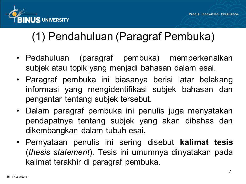 Bina Nusantara Pedahuluan (paragraf pembuka) memperkenalkan subjek atau topik yang menjadi bahasan dalam esai. Paragraf pembuka ini biasanya berisi la